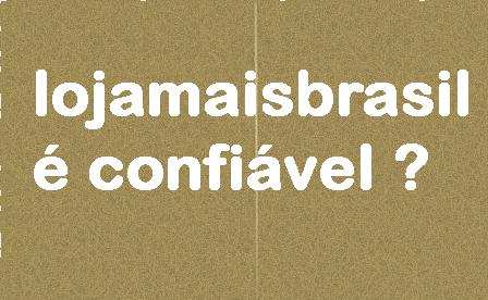 lojamaisbrasil-e-confiavel